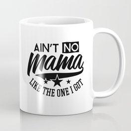 Aint no mama like the one I got Coffee Mug