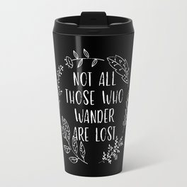 Not All Those Who Wander Are Lost (Black and White Inverted) Travel Mug