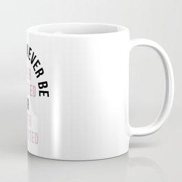 You Can Never Be Coffee Mug