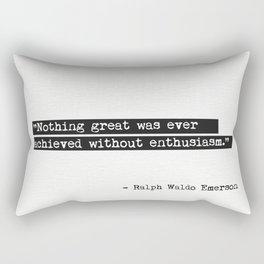 Nothing great was ever achieved without enthusiasm. Ralph Waldo Emerson Rectangular Pillow
