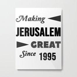 Making Jerusalem Great Since 1995 Metal Print