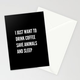 I JUST WANT TO DRINK COFFEE SAVE ANIMALS AND SLEEP (Black & White) Stationery Cards