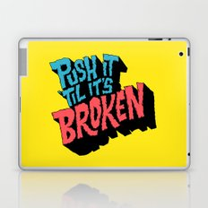 Push it 'til it's Broken Laptop & iPad Skin