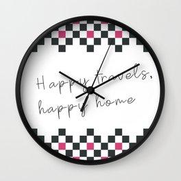 Happy travels, happy home II Wall Clock