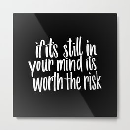 if it's till in your mind it's worth the risk Metal Print