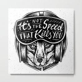 It's Not the Speed Metal Print