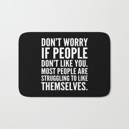 Don't Worry If People Don't Like You (Black) Bath Mat
