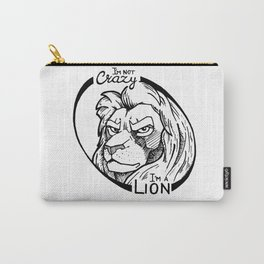 I'm not crazy! I'm a lion Carry-All Pouch