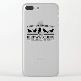 Bird watcher Funny product Gift 99 Problems Birdwatching Clear iPhone Case