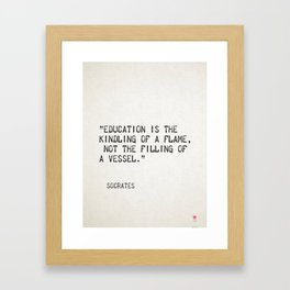 """Education is the kindling of a flame, not the filling of a vessel."" Socrates Framed Art Print"