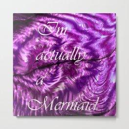 I´m Actually A Mermaid - Purple Metal Print