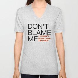 Don't Blame Me, I Didn't Vote For Trump Unisex V-Neck