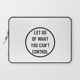 Let go of what you cannot control Laptop Sleeve