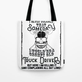 I Never Dreamed I Would Be a Grumpy Old Truck Driver! But Here I am Killing It Funny Truck Driver Sh Tote Bag