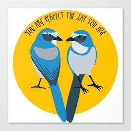 Love the jay you are Canvas Print