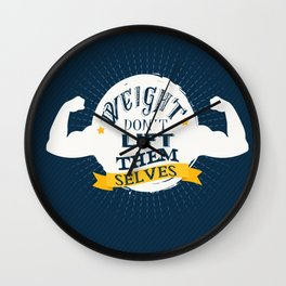 Weight don't lift them selves Inspirational  Fitness Quote Design Wall Clock