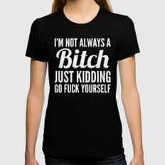 I'M NOT ALWAYS A BITCH (Black & White) Black MEDIUM Womens Fitted Tee