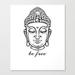 Buddha ~ Be Free Canvas Print