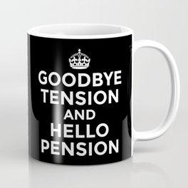 GOODBYE TENSION HELLO PENSION (Black & White) Coffee Mug