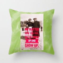 Show Up! Throw Pillow