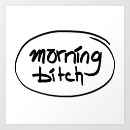 morning bitch Art Print