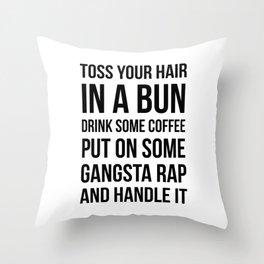 Toss Your Hair in a Bun, Coffee, Gangsta Rap & Handle It Throw Pillow