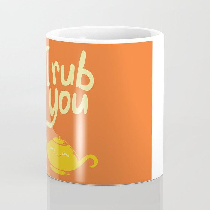 I rub you Coffee Mug