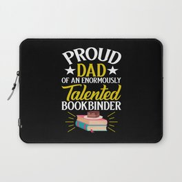 Proud Dad Of Enormously Talented Bookbinder  Laptop Sleeve