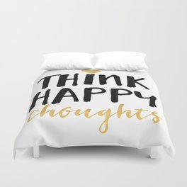 THINK HAPPY THOUGHTS life quote Duvet Cover