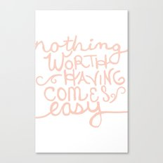 Nothing Worth Having Comes Easy Quote Poster Canvas Print