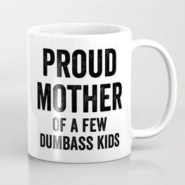 Proud mother of a few dumbass kids Coffee Mug