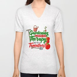 Gardening is Cheaper than Therapy and you get Tomatoes tshirt Unisex V-Neck