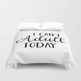 I can't Adult Today Duvet Cover
