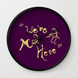 Its OK... We're All Mad Here... Wall Clock