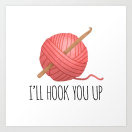 I'll Hook You Up Art Print