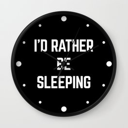Rather Be Sleeping Funny Quote Wall Clock