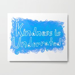 Kindness is Underrated Metal Print