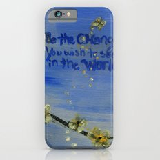 Be the Change  Slim Case iPhone 6s