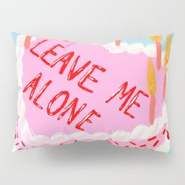 Leave Me Alone Pillow Sham