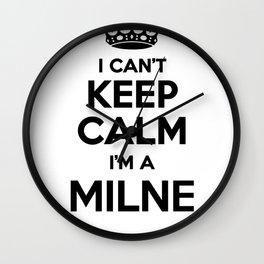 I cant keep calm I am a MILNE Wall Clock