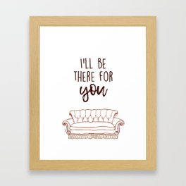 I'll Be There For You Framed Art Print