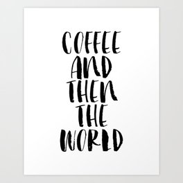 Coffee and Then the World black and white modern typographic quote poster canvas wall art home decor Art Print
