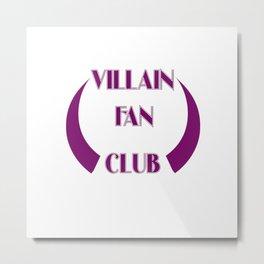 Villain Fan Club Metal Print