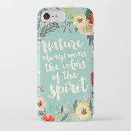 NATURE ALWAYS WEARS THE COLORS OF THE SPIRIT iPhone Case