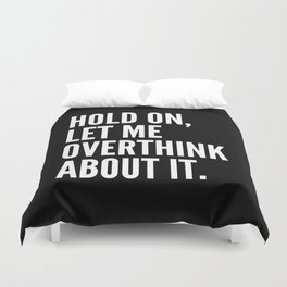 Hold On Let Me Overthink About It (Black & White) Duvet Cover