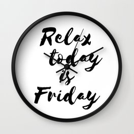 Relax today is Friday Wall Clock