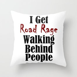 Road Rage Behind Stupid Slow People Funny Walking Problems Throw Pillow