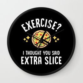 Exercise? I Thought You Said Extra Slice Wall Clock