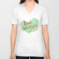 sassy V-neck T-shirts featuring Be Sassy by NoelleGobbi