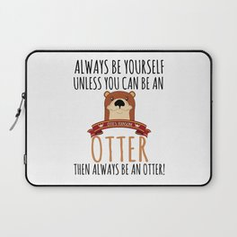 Otter Marten Always Be Yourself Funny Animal Laptop Sleeve